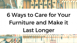 6 Ways to Care for Your Furniture and Make it Last Longer