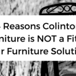 4 Reasons Colinton Furniture is NOT a Fit for your Furniture Solutions